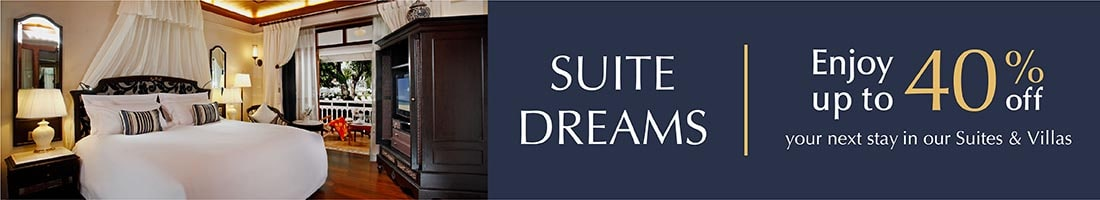 Enjoy up to 40% off your next stay in our Suites and Villas